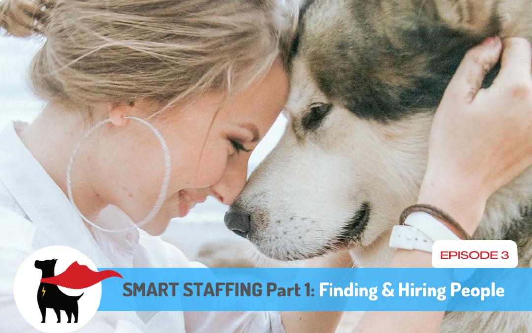 Episode 3: SMART STAFFING – Finding & Hiring People