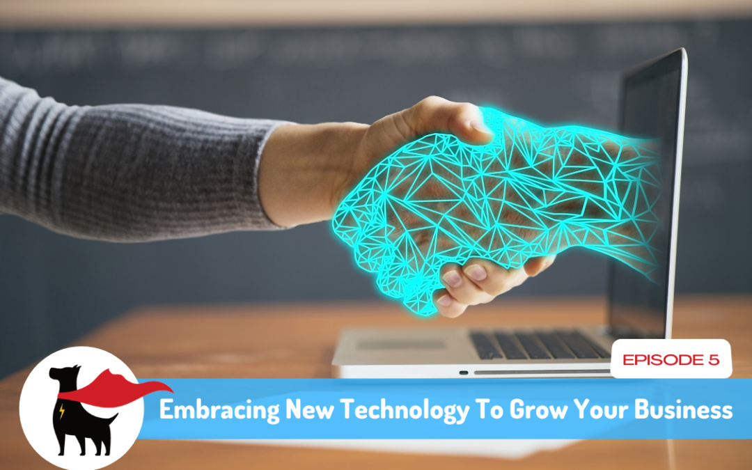 Episode 5: Embracing New Technology to Grow Your Business