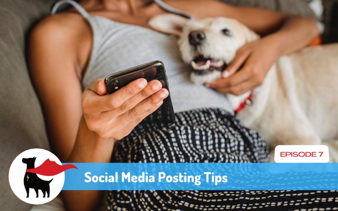 Episode 7: Social Media Posting Tips